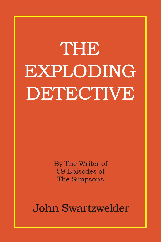 The Exploding Detective by John Swartzwelder