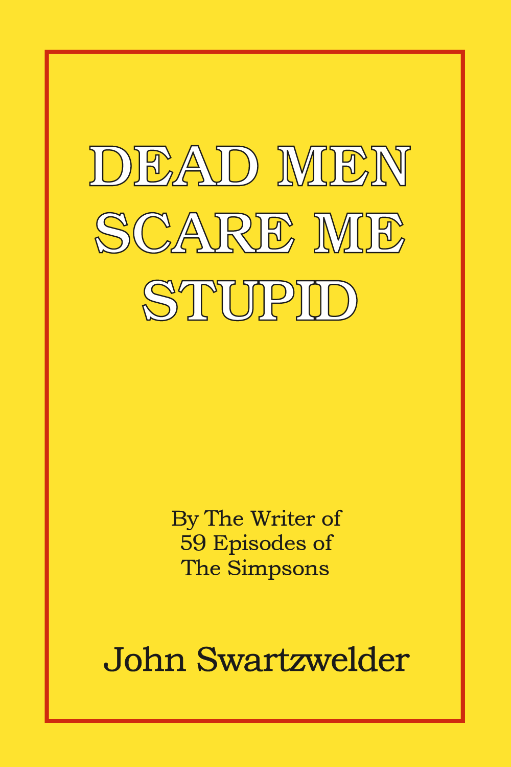 Dead Men Scare Me Stupid by John Swartzwelder