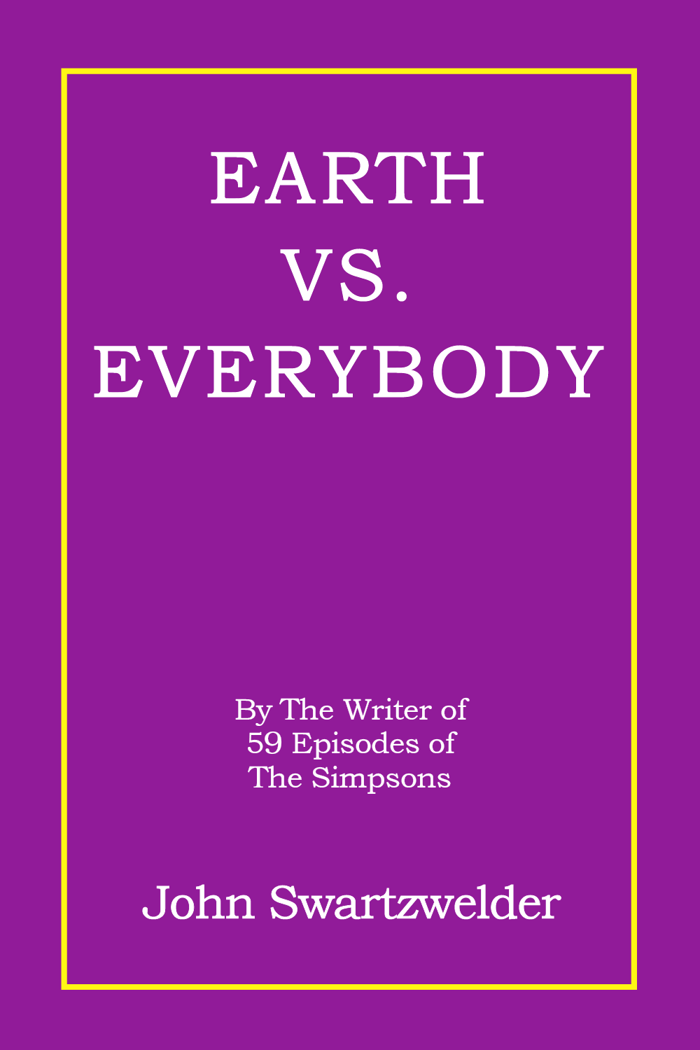 Earth vs. Everybody by John Swartzwelder