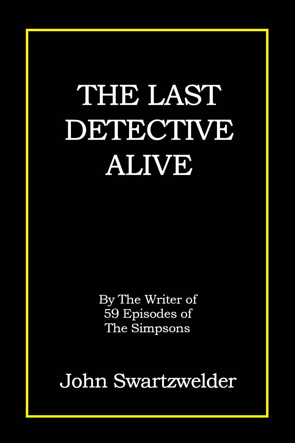 The Last Detective Alive by John Swartzwelder