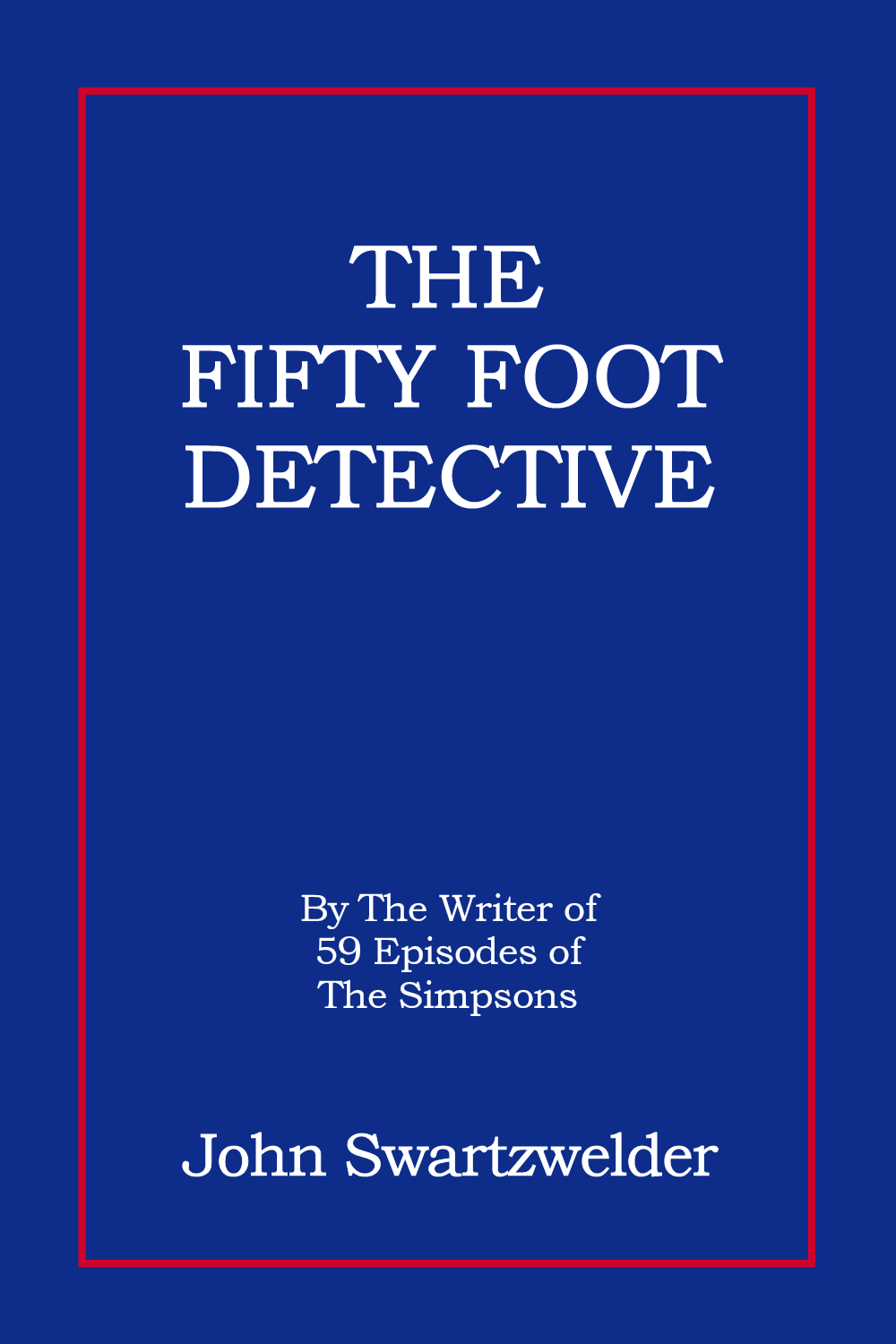 The Fifty Foot Detective by John Swartzwelder