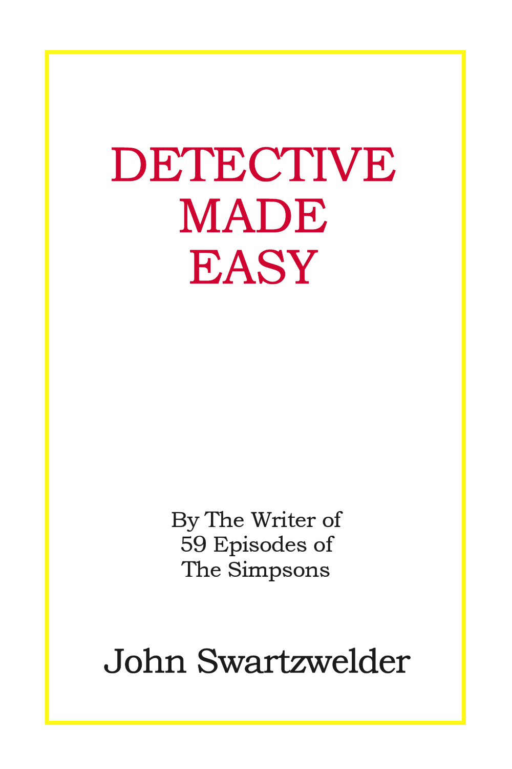 Detective Made Easy by John Swartzwelder