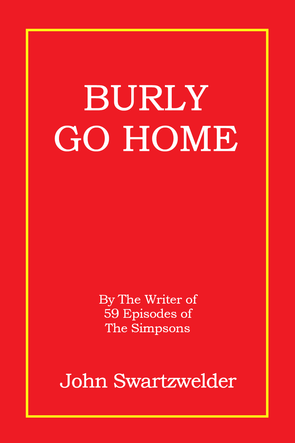 Burly Go Home by John Swartzwelder