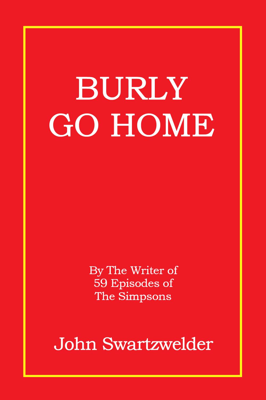 Burly Go Home by John Swartzwelder